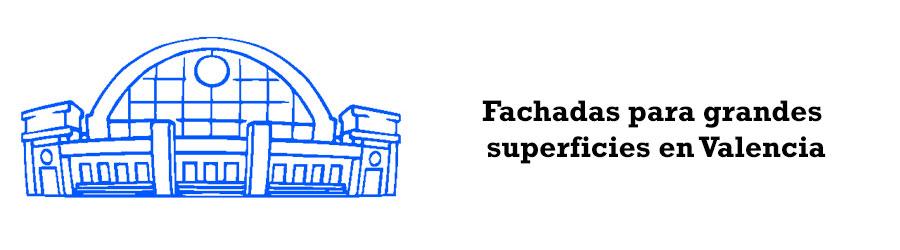Fachadas para grandes superficies en Valencia renovación de imagen